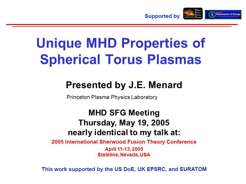 J.E.Menard – MHD SFG – 5/19/2005 2 Special thanks to contributors to this talk: J.