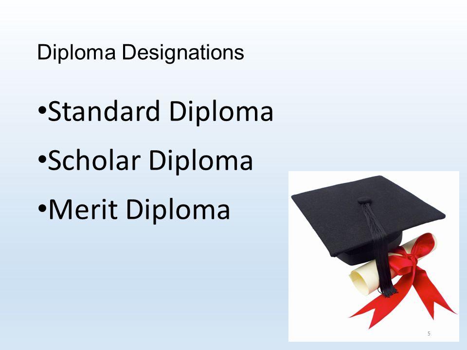 Diploma Designations Standard Diploma Scholar Diploma Merit Diploma 5