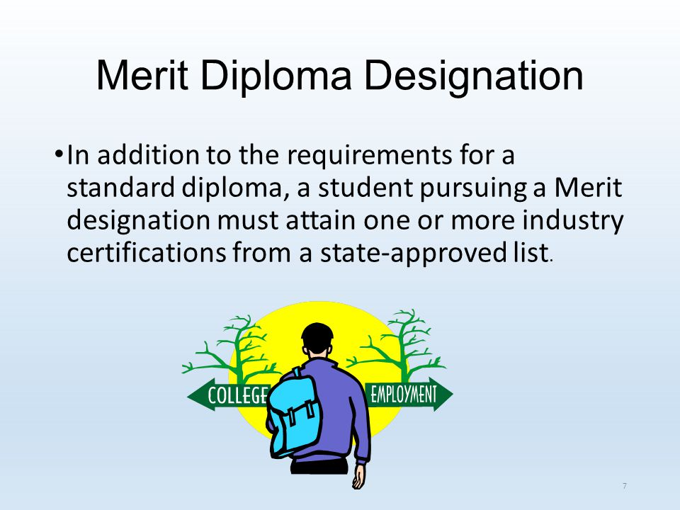 Merit Diploma Designation In addition to the requirements for a standard diploma, a student pursuing a Merit designation must attain one or more industry certifications from a state-approved list.