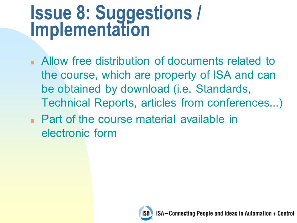 Issue 8: Suggestions / Implementation n Allow free distribution of documents related to the course, which are property of ISA and can be obtained by download (i.e.
