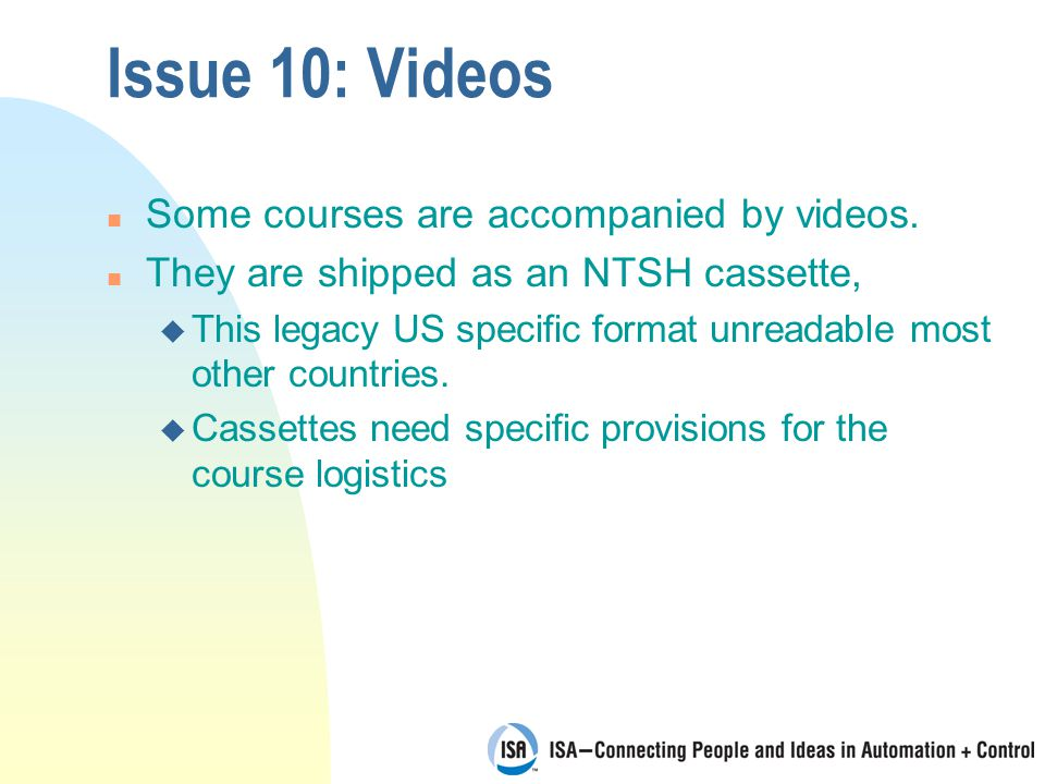 Issue 10: Videos n Some courses are accompanied by videos.
