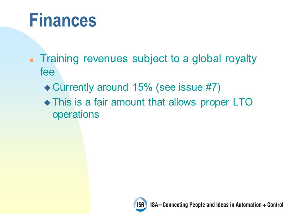 Finances n Training revenues subject to a global royalty fee u Currently around 15% (see issue #7) u This is a fair amount that allows proper LTO operations