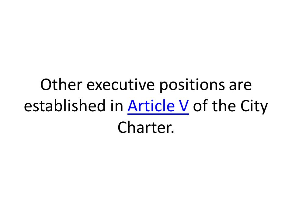 Other executive positions are established in Article V of the City Charter.Article V