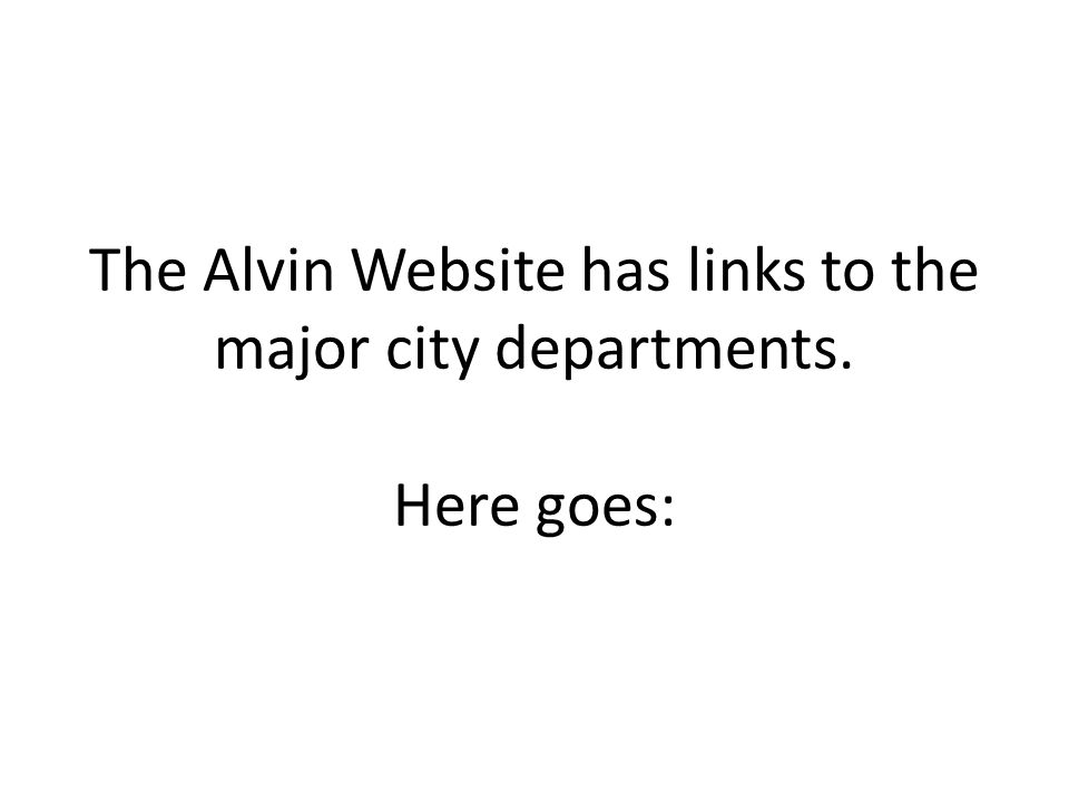 The Alvin Website has links to the major city departments. Here goes: