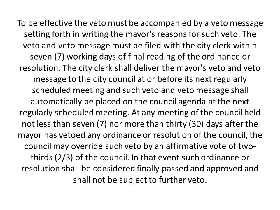 To be effective the veto must be accompanied by a veto message setting forth in writing the mayor s reasons for such veto.