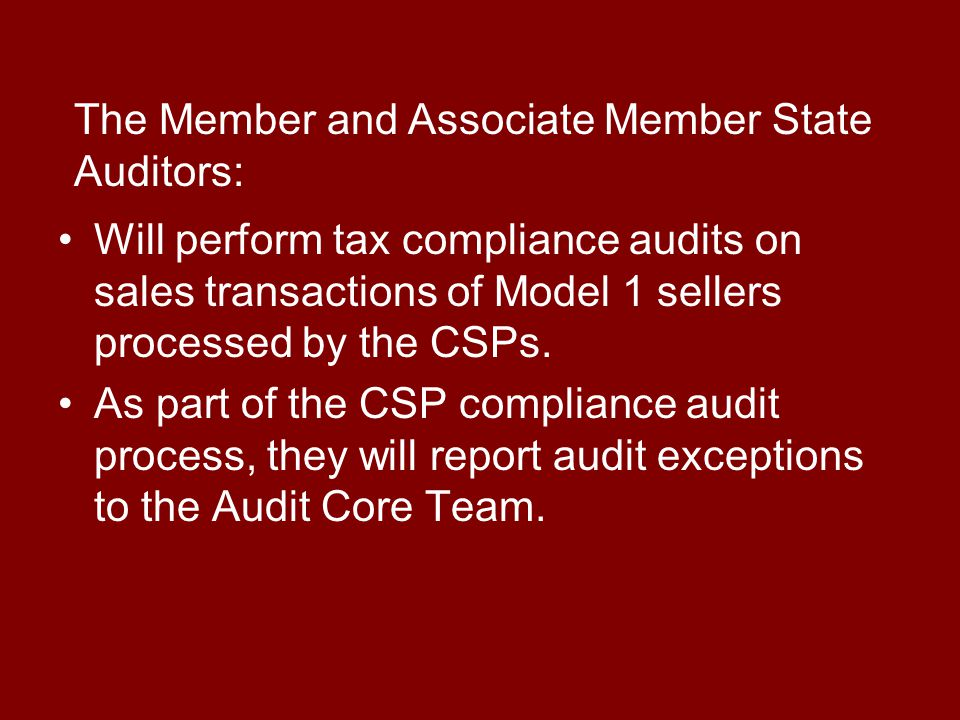 Will perform tax compliance audits on sales transactions of Model 1 sellers processed by the CSPs. As part of the CSP compliance audit process, they w