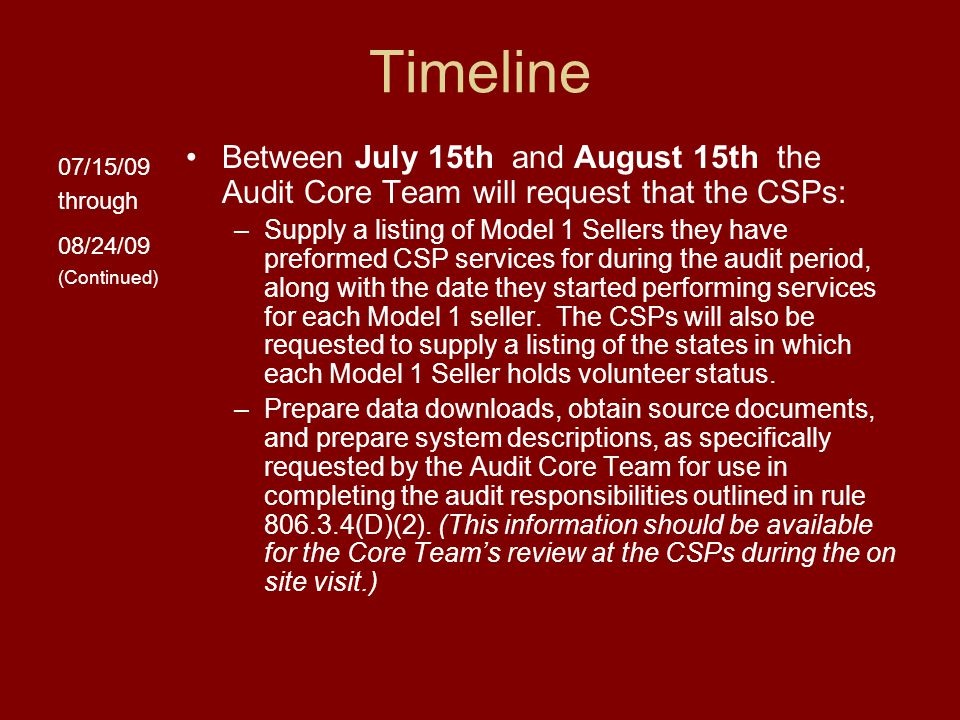 Timeline Between July 15th and August 15th the Audit Core Team will request that the CSPs: –Supply a listing of Model 1 Sellers they have preformed CSP services for during the audit period, along with the date they started performing services for each Model 1 seller.