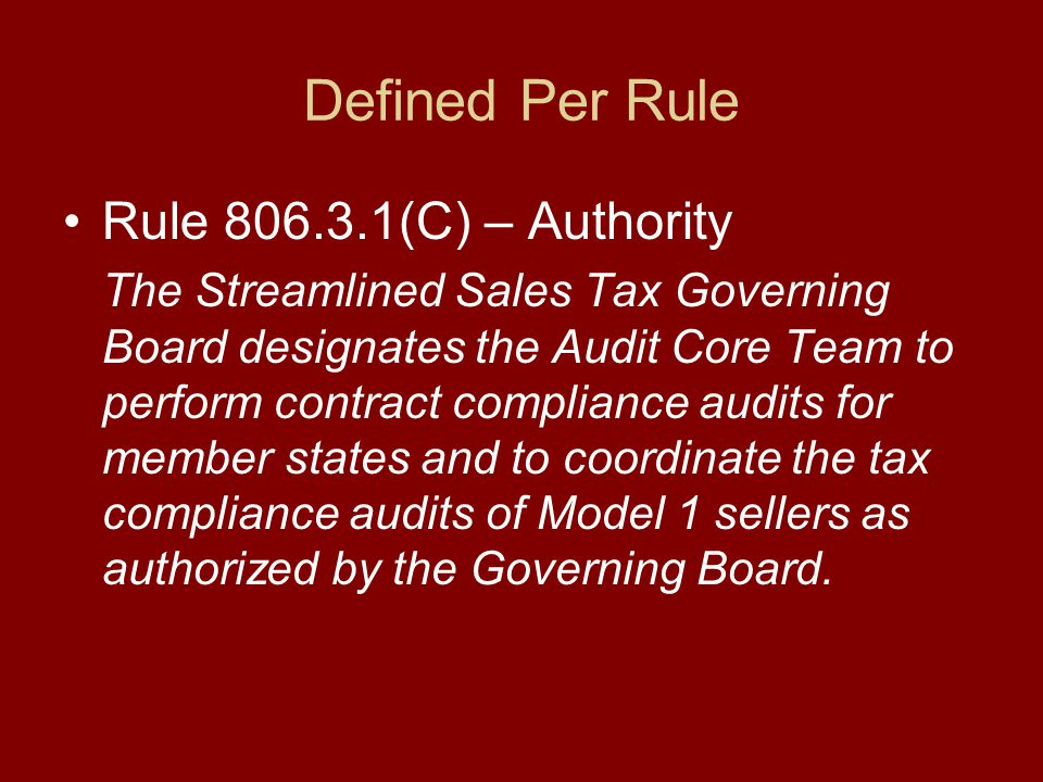 Defined Per Rule Rule 806.3.1(C) – Authority The Streamlined Sales Tax Governing Board designates the Audit Core Team to perform contract compliance a