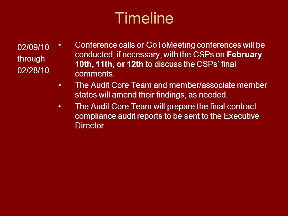 Timeline 02/09/10 through 02/28/10 Conference calls or GoToMeeting conferences will be conducted, if necessary, with the CSPs on February 10th, 11th, or 12th to discuss the CSPs' final comments.