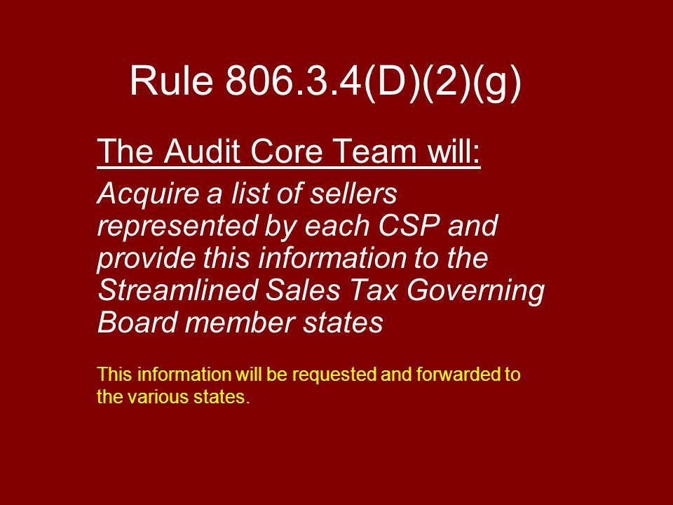 Rule 806.3.4(D)(2)(g) The Audit Core Team will: Acquire a list of sellers represented by each CSP and provide this information to the Streamlined Sale
