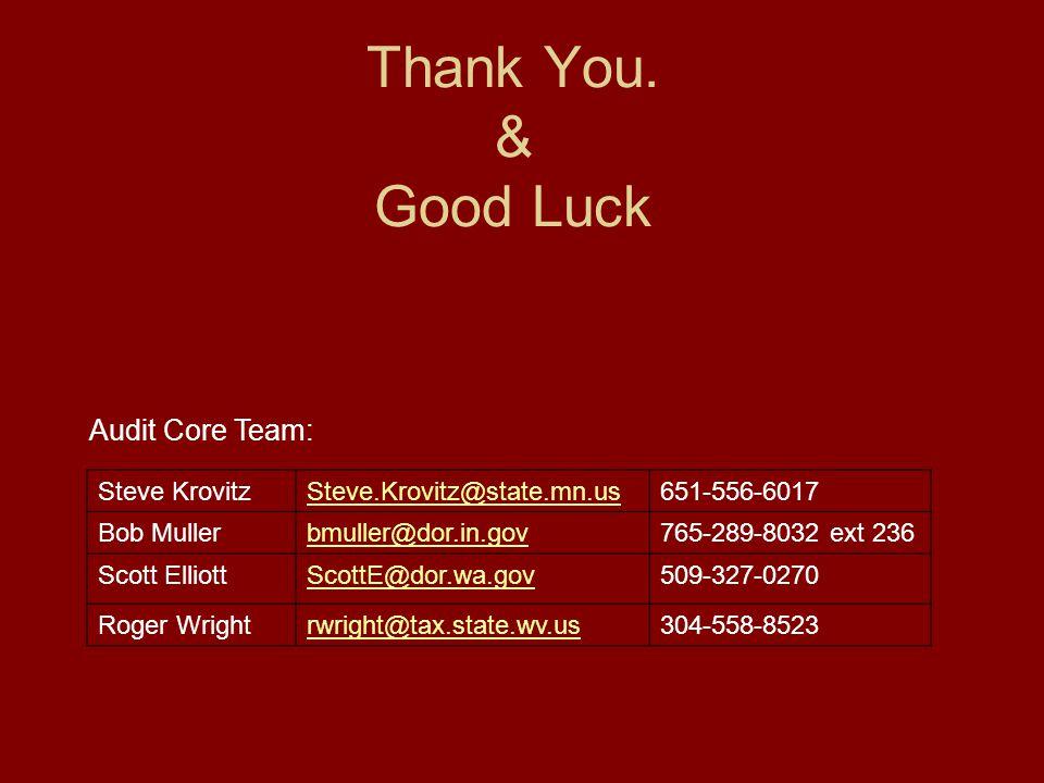 Thank You. & Good Luck Audit Core Team: Steve KrovitzSteve.Krovitz@state.mn.us651-556-6017 Bob Mullerbmuller@dor.in.gov765-289-8032 ext 236 Scott Elli