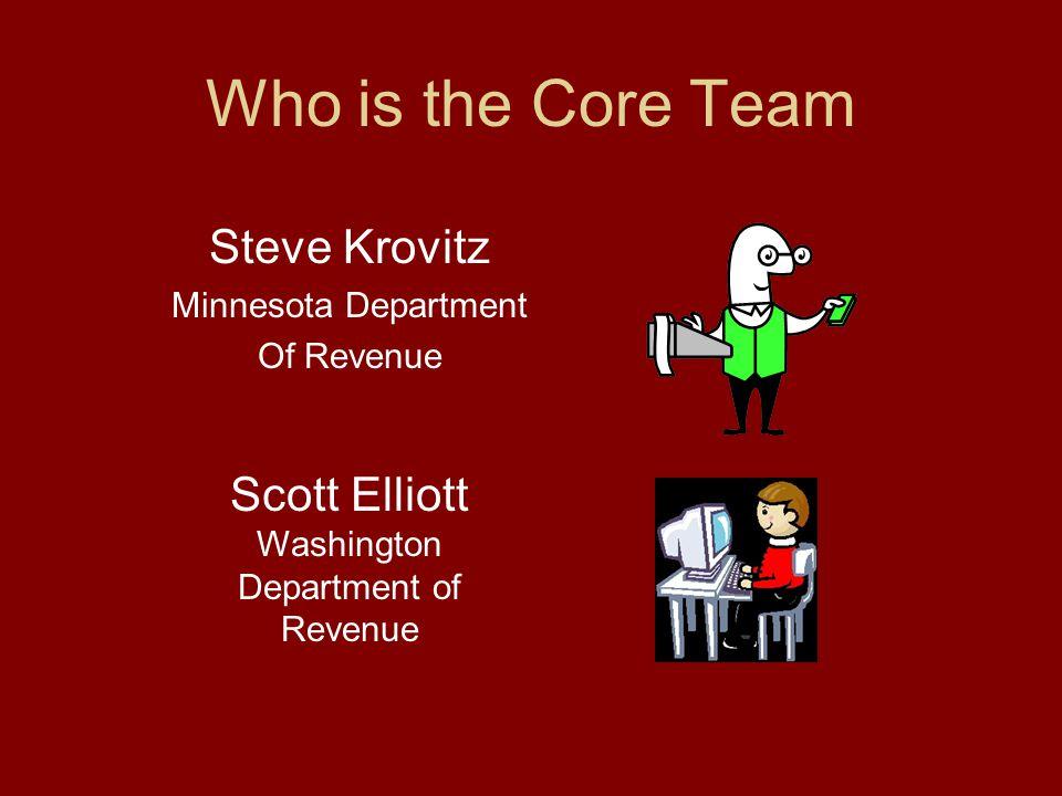 Who is the Core Team Steve Krovitz Minnesota Department Of Revenue Scott Elliott Washington Department of Revenue