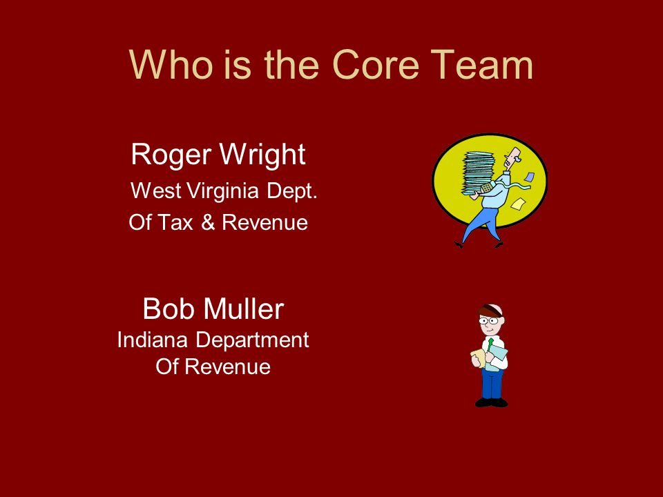 Who is the Core Team Roger Wright West Virginia Dept. Of Tax & Revenue Bob Muller Indiana Department Of Revenue