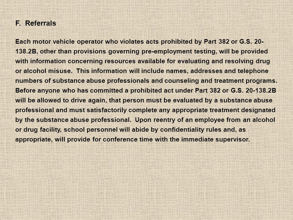 F. Referrals Each motor vehicle operator who violates acts prohibited by Part 382 or G.S.