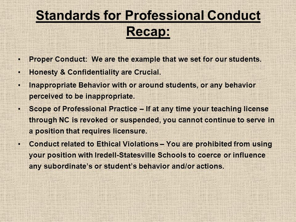 Standards for Professional Conduct Recap: Proper Conduct: We are the example that we set for our students.