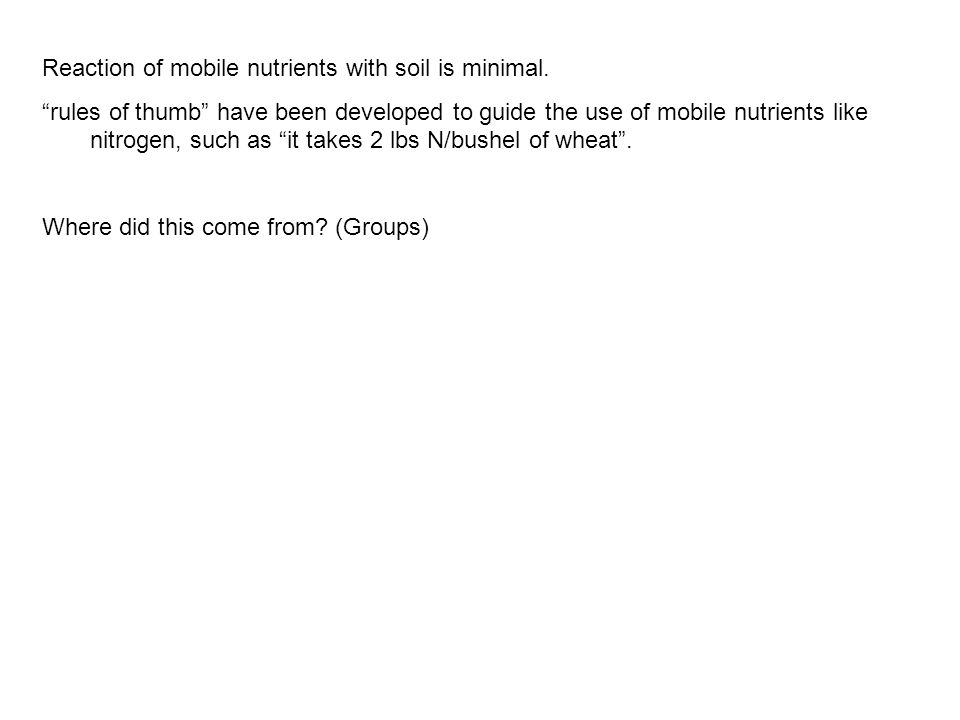 Reaction of mobile nutrients with soil is minimal.