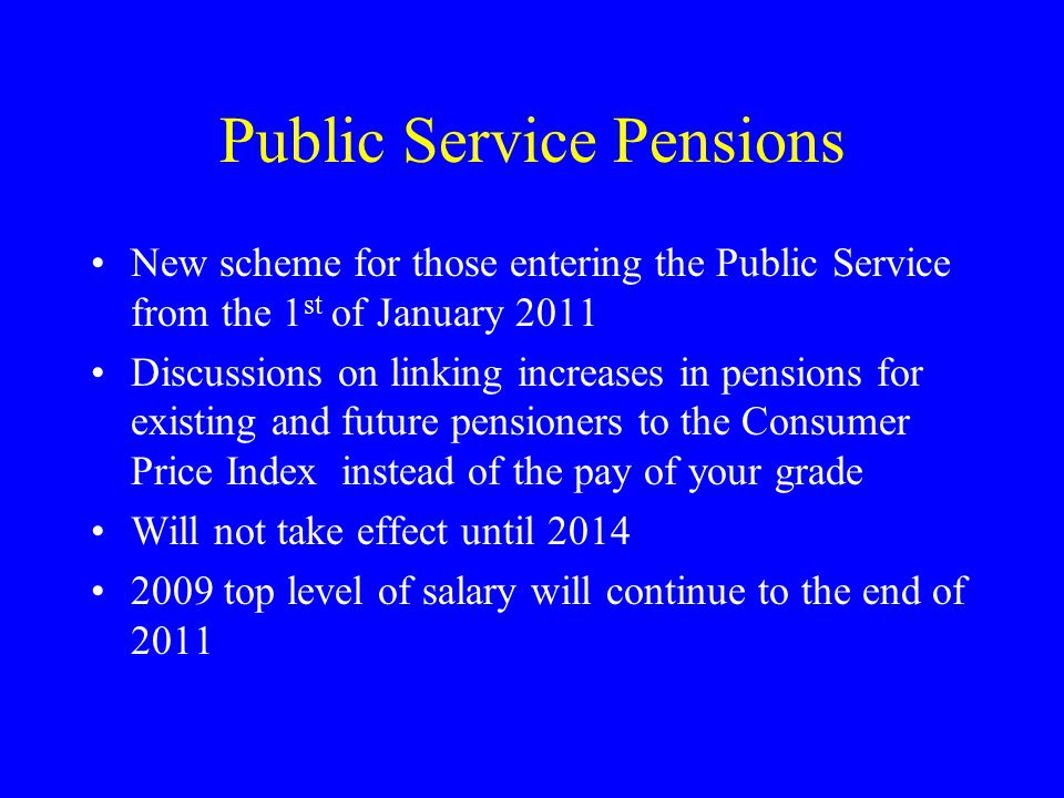 Public Service Pensions New scheme for those entering the Public Service from the 1 st of January 2011 Discussions on linking increases in pensions fo