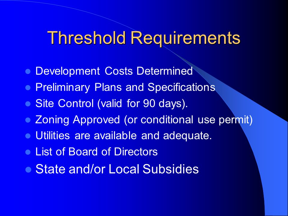 Threshold Requirements Development Costs Determined Preliminary Plans and Specifications Site Control (valid for 90 days).