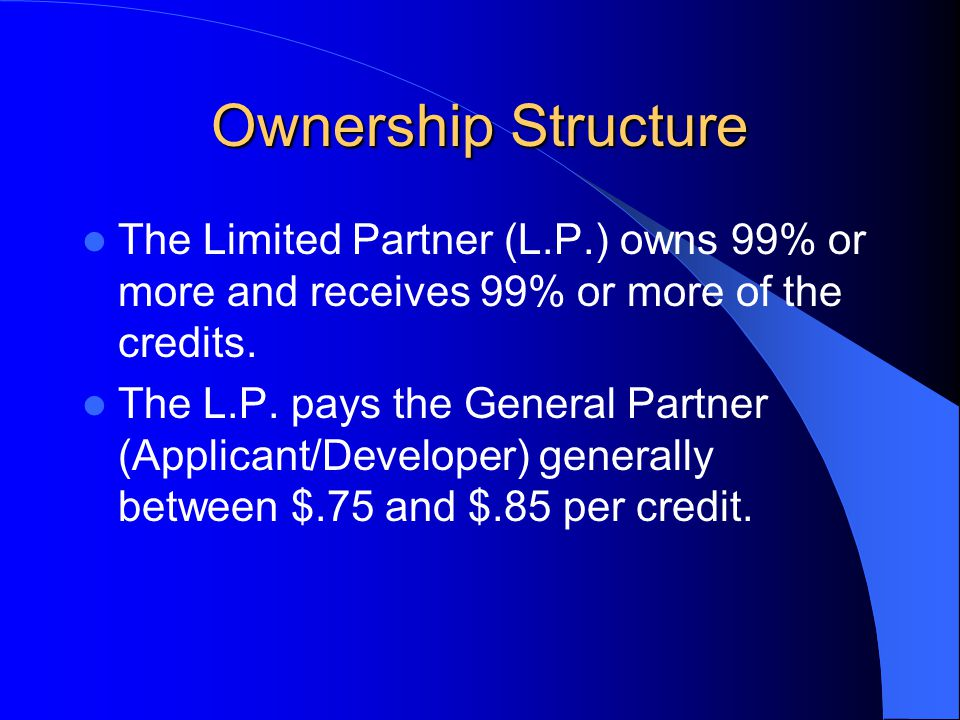 Ownership Structure The Limited Partner (L.P.) owns 99% or more and receives 99% or more of the credits.