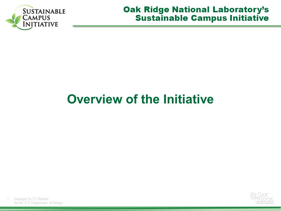 7Managed by UT-Battelle for the U.S. Department of Energy Overview of the Initiative Oak Ridge National Laboratory's Sustainable Campus Initiative