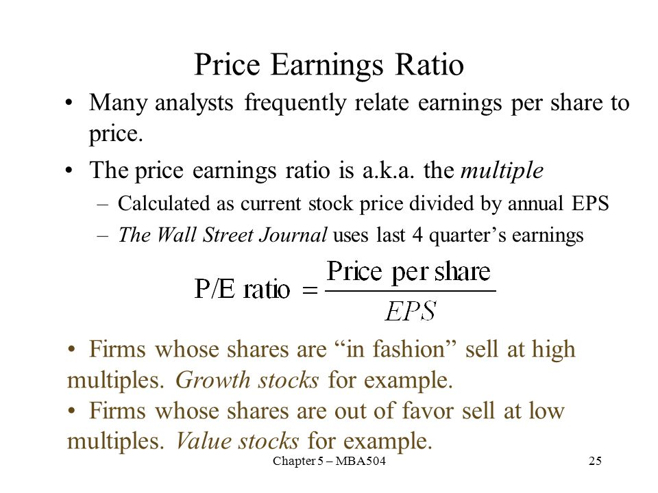 Chapter 5 – MBA50425 Price Earnings Ratio Many analysts frequently relate earnings per share to price.