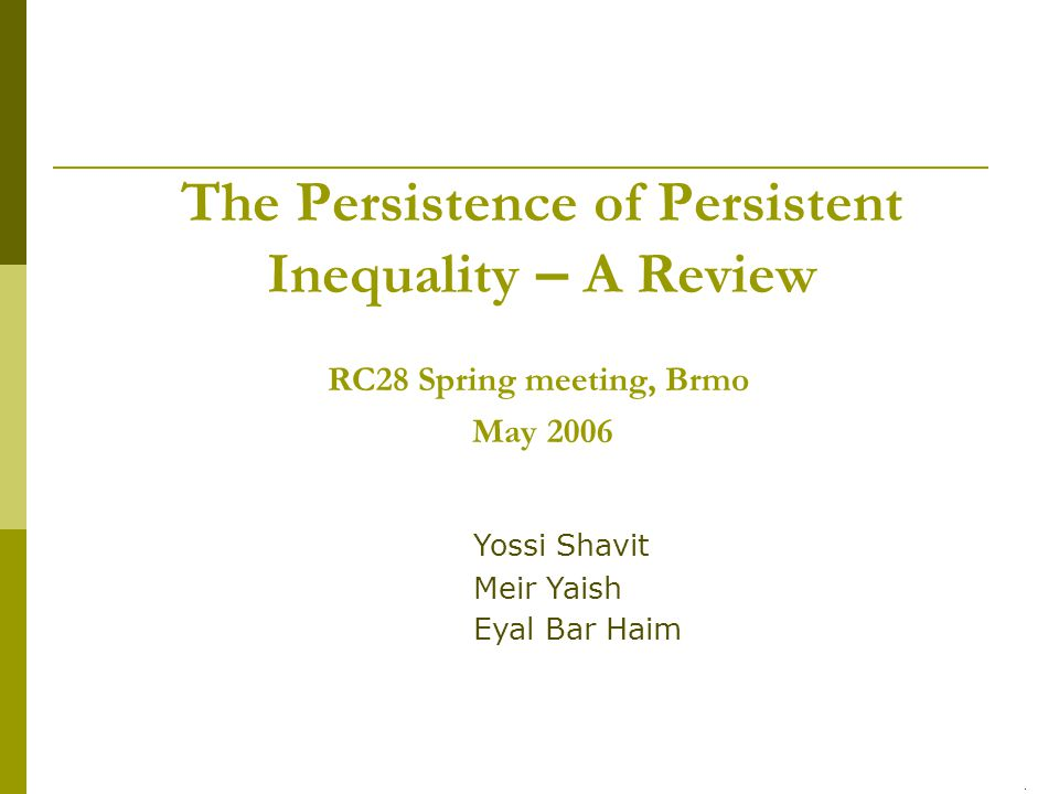 1 /14 The Persistence of Persistent Inequality – A Review RC28 Spring meeting, Brmo May 2006 Yossi Shavit Meir Yaish Eyal Bar Haim