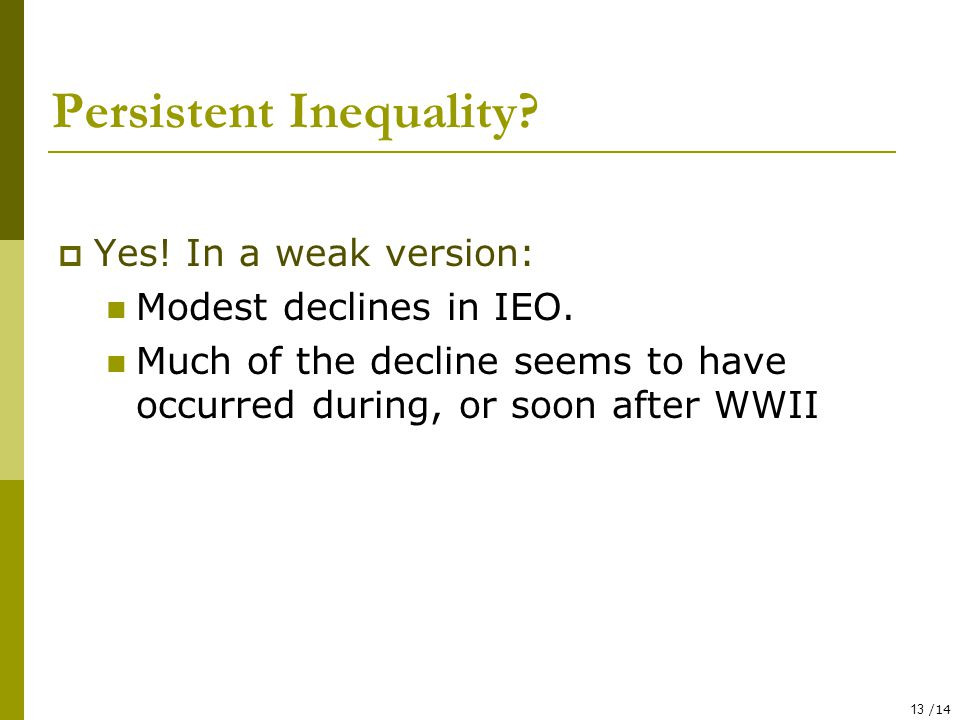 13 /14 Persistent Inequality.  Yes. In a weak version: Modest declines in IEO.