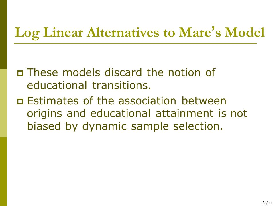 8 /14 Log Linear Alternatives to Mare ' s Model  These models discard the notion of educational transitions.