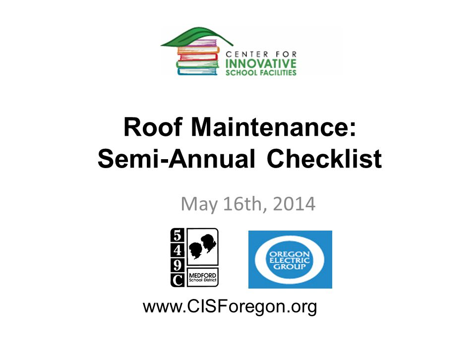 Roof Maintenance: Semi-Annual Checklist May 16th, 2014 www.CISForegon.org