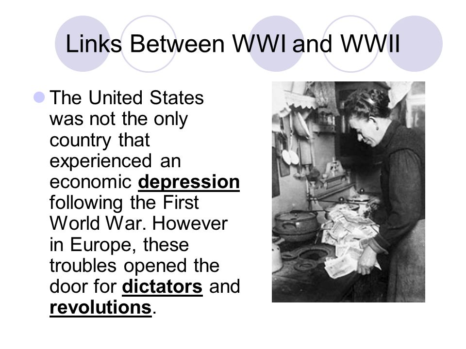 Links Between WWI and WWII The United States was not the only country that experienced an economic depression following the First World War.