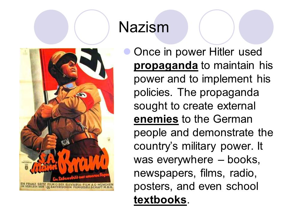 Nazism Once in power Hitler used propaganda to maintain his power and to implement his policies.