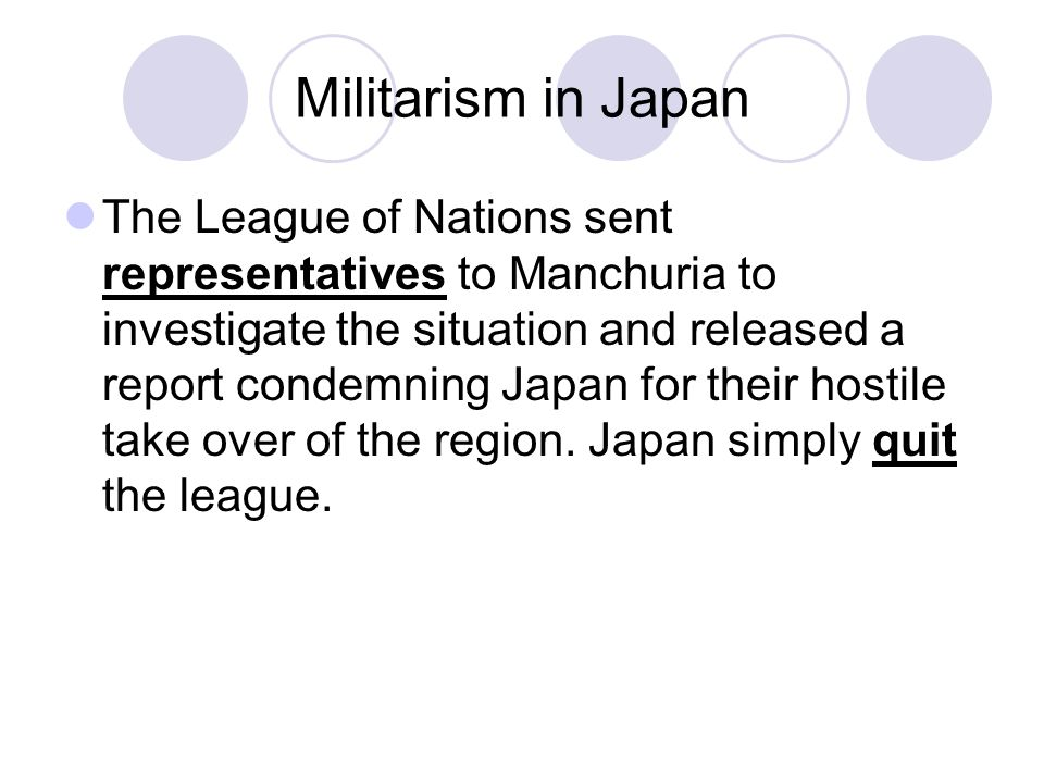 Militarism in Japan The League of Nations sent representatives to Manchuria to investigate the situation and released a report condemning Japan for th