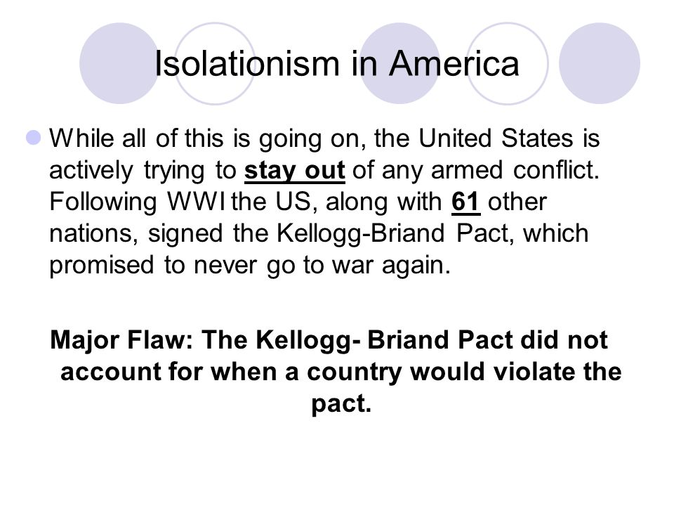 Isolationism in America While all of this is going on, the United States is actively trying to stay out of any armed conflict. Following WWI the US, a