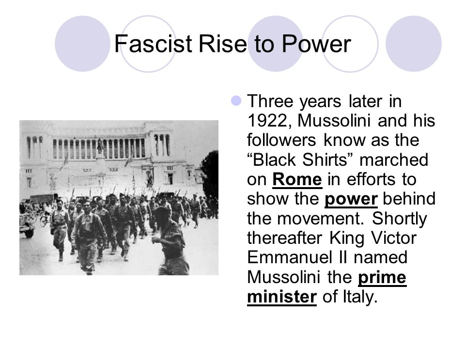 """Fascist Rise to Power Three years later in 1922, Mussolini and his followers know as the """"Black Shirts"""" marched on Rome in efforts to show the power b"""