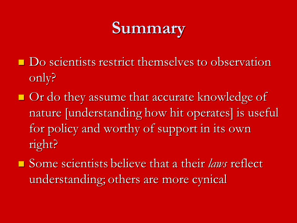 Summary Do scientists restrict themselves to observation only? Do scientists restrict themselves to observation only? Or do they assume that accurate