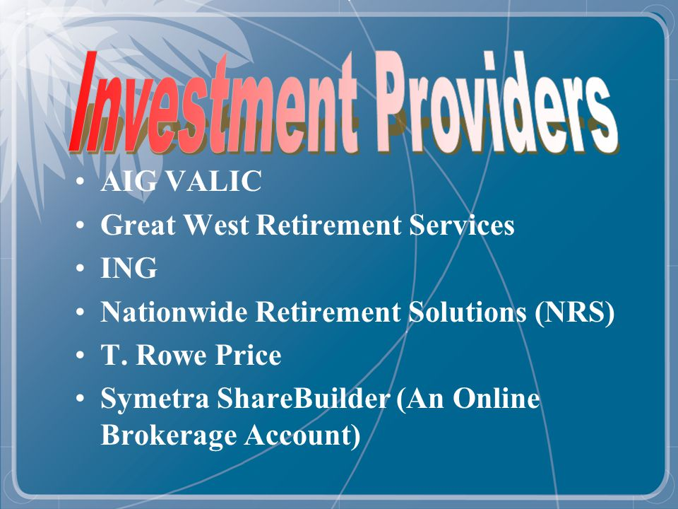 AIG VALIC Great West Retirement Services ING Nationwide Retirement Solutions (NRS) T.