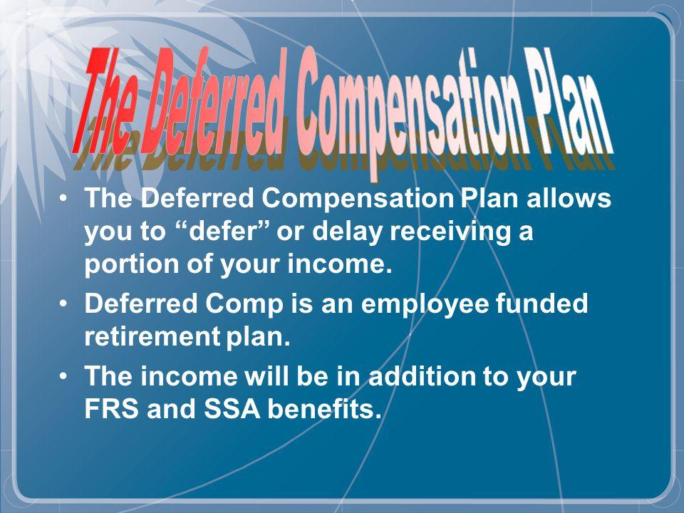 1.Florida Retirement System (Pension or Investment Plan) 2.Social Security Benefits 3.Supplemental Savings (Deferred Comp, 401(k), 403(b), etc.