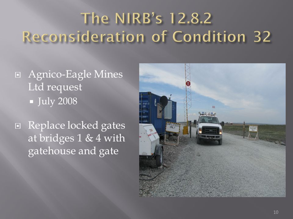  Agnico-Eagle Mines Ltd request  July 2008  Replace locked gates at bridges 1 & 4 with gatehouse and gate 10