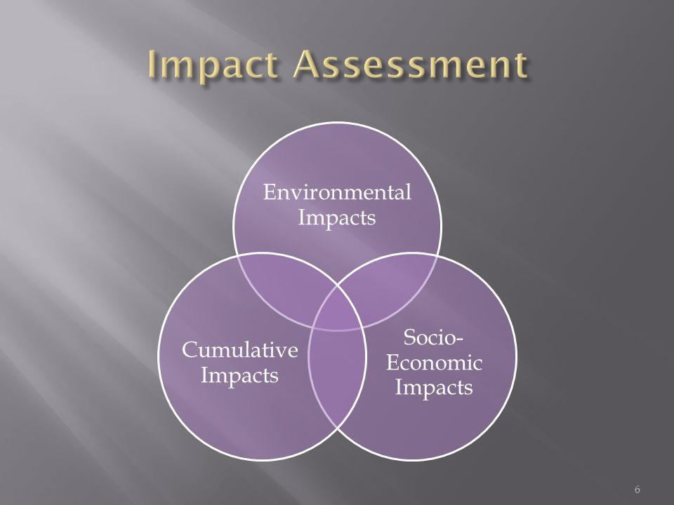 Environmental Impacts Socio- Economic Impacts Cumulative Impacts 6