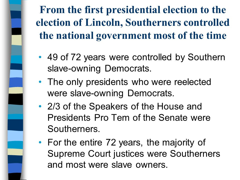 From the first presidential election to the election of Lincoln, Southerners controlled the national government most of the time 49 of 72 years were c