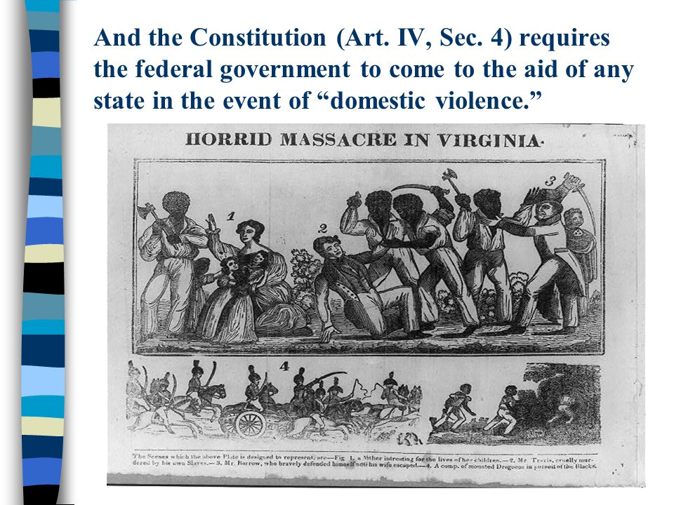 """And the Constitution (Art. IV, Sec. 4) requires the federal government to come to the aid of any state in the event of """"domestic violence."""""""