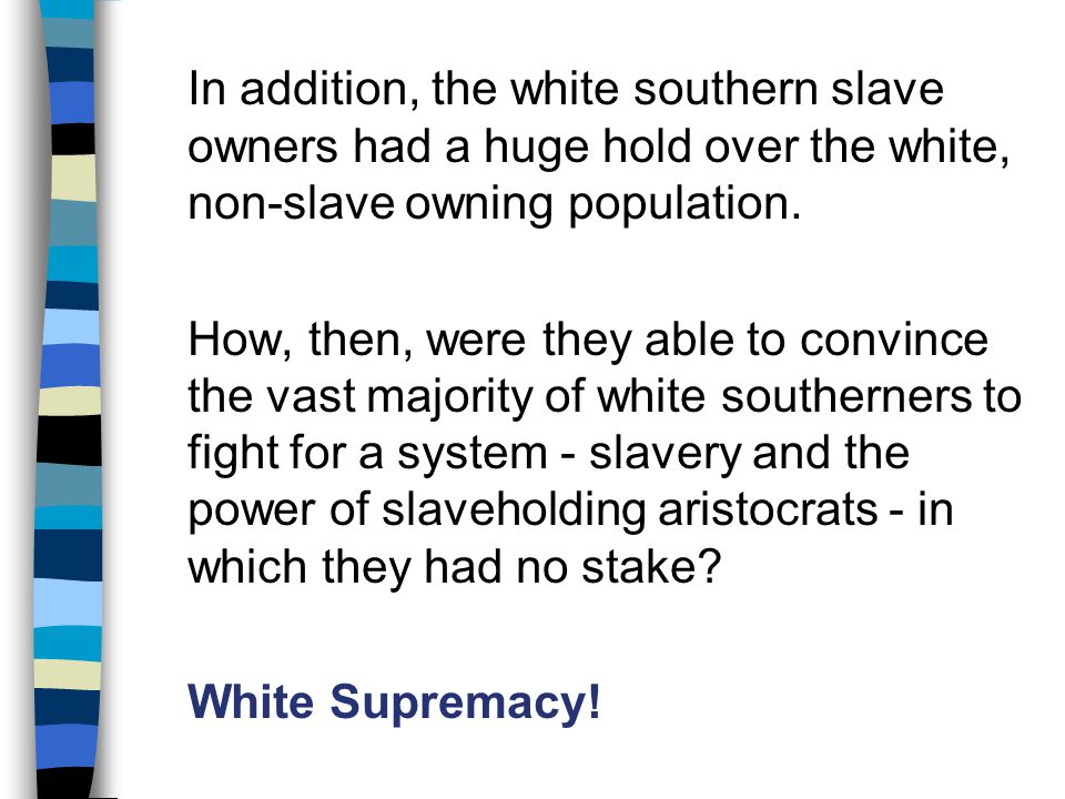 In addition, the white southern slave owners had a huge hold over the white, non-slave owning population. How, then, were they able to convince the va