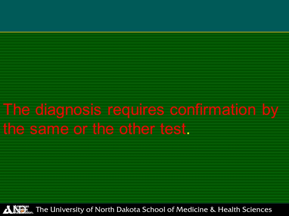 The diagnosis requires confirmation by the same or the other test.