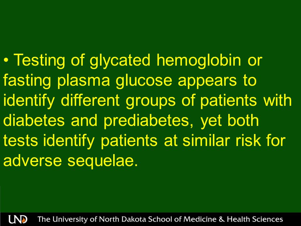 Testing of glycated hemoglobin or fasting plasma glucose appears to identify different groups of patients with diabetes and prediabetes, yet both tests identify patients at similar risk for adverse sequelae.