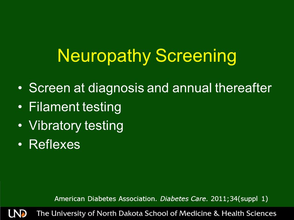 Neuropathy Screening Screen at diagnosis and annual thereafter Filament testing Vibratory testing Reflexes American Diabetes Association.
