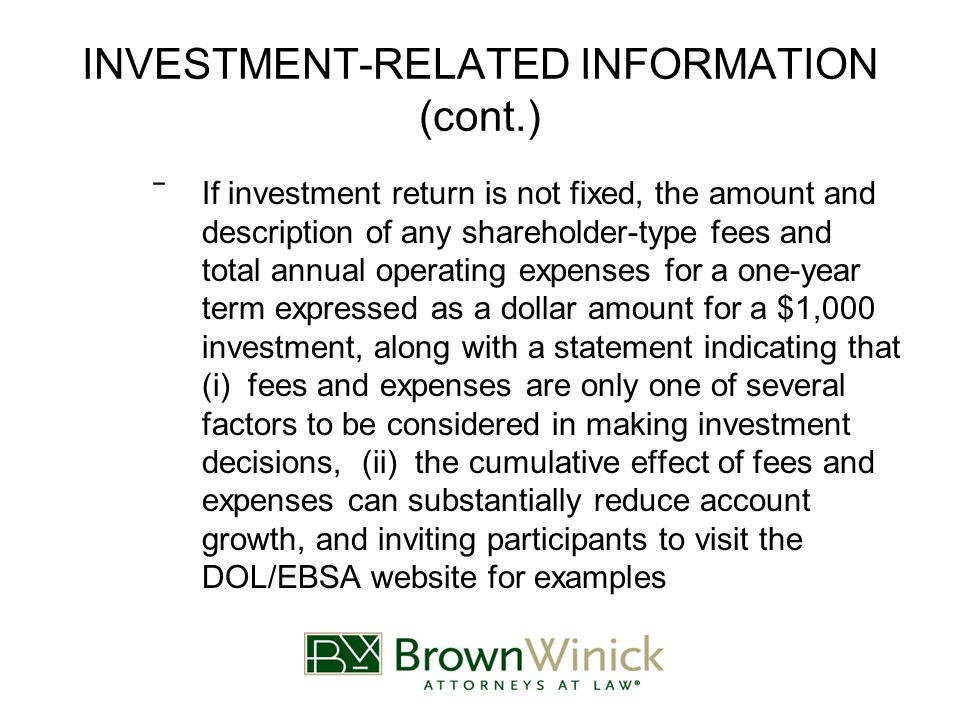 INVESTMENT-RELATED INFORMATION (cont.) ‾If investment return is not fixed, the amount and description of any shareholder-type fees and total annual operating expenses for a one-year term expressed as a dollar amount for a $1,000 investment, along with a statement indicating that (i) fees and expenses are only one of several factors to be considered in making investment decisions, (ii) the cumulative effect of fees and expenses can substantially reduce account growth, and inviting participants to visit the DOL/EBSA website for examples