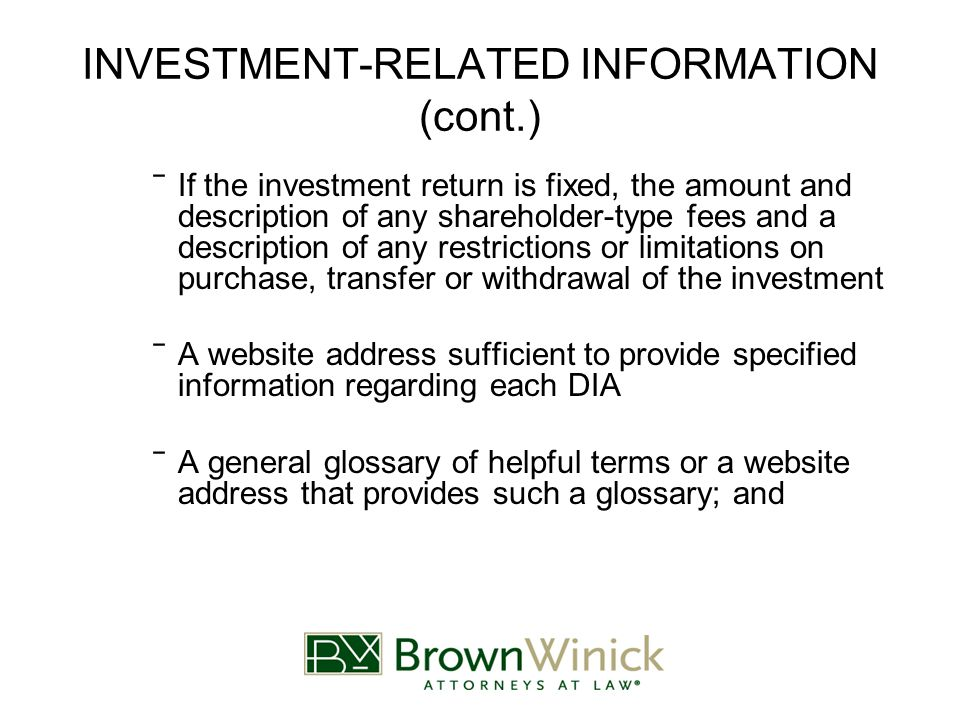 INVESTMENT-RELATED INFORMATION (cont.) ‾If the investment return is fixed, the amount and description of any shareholder-type fees and a description of any restrictions or limitations on purchase, transfer or withdrawal of the investment ‾A website address sufficient to provide specified information regarding each DIA ‾A general glossary of helpful terms or a website address that provides such a glossary; and