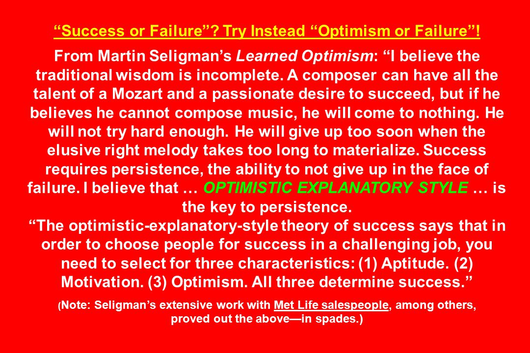 Success or Failure . Try Instead Optimism or Failure .