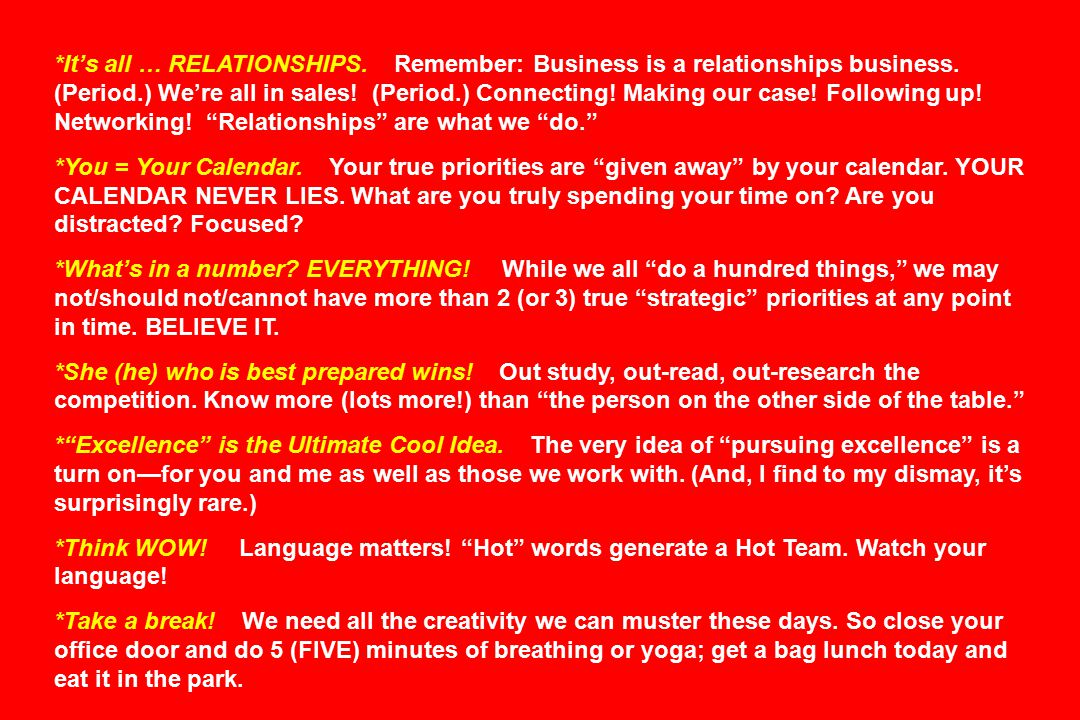 *It's all … RELATIONSHIPS. Remember: Business is a relationships business.