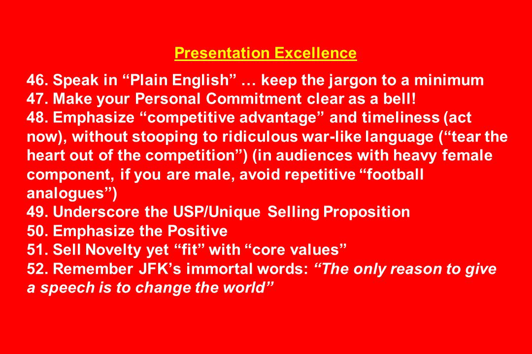 Presentation Excellence 46.Speak in Plain English … keep the jargon to a minimum 47.